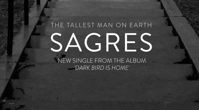 New Release: Tallest Man on Earth – Dark Bird is Home